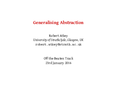"Slides for ""Generalising Abstraction"" talk"
